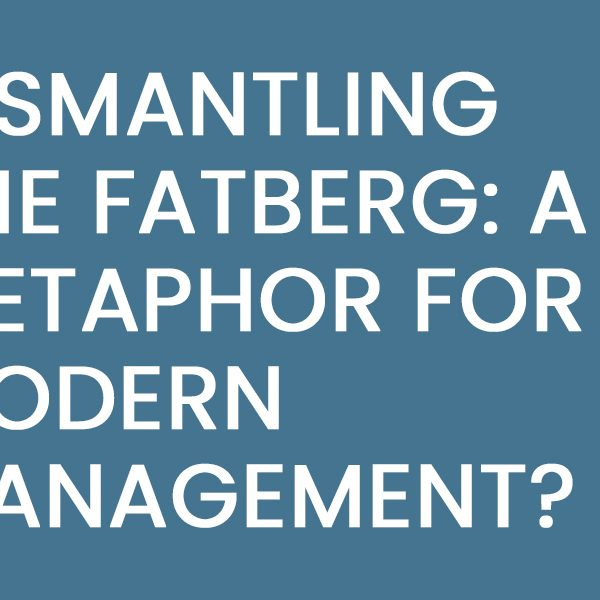 Dismantling the Fatberg: A Metaphor for Modern Management?